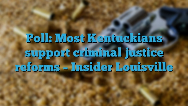 Poll: Most Kentuckians support criminal justice reforms – Insider Louisville